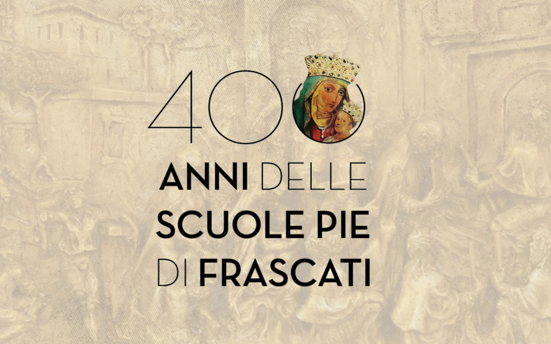 We celebrate 400 years of Pious Schools for all at Frascati